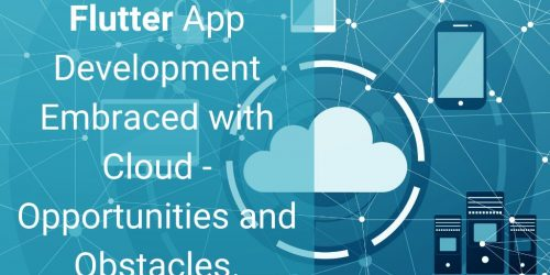 Flutter app development embraced with Cloud - Opportunities and Obstacles