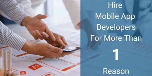 Hire Mobile App Developers For More Than One Reason